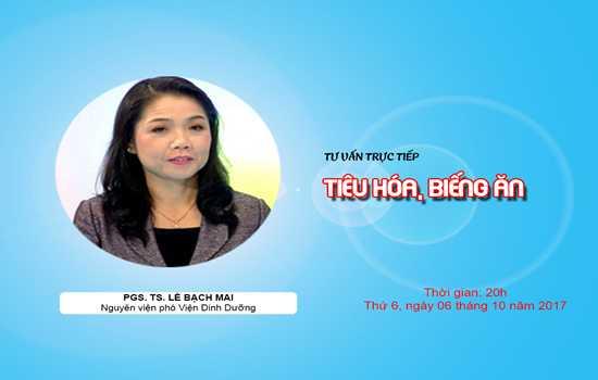 PGS TS Lê Bạch Mai: Tư vấn trực tuyến phòng bệnh TIÊU HÓA, BIẾNG ĂN cho trẻ em