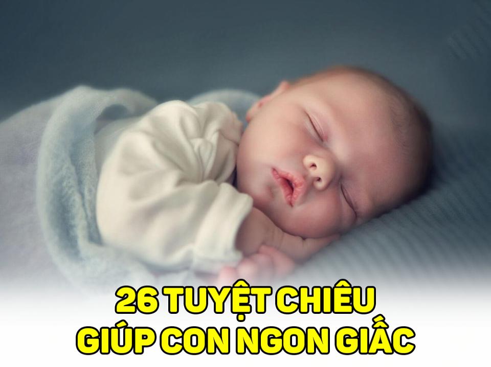 BẬT MÍ 26 TUYỆT CHIÊU GIÚP CON NGỦ NGON GIẤC